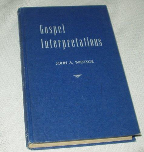 Gospel Interpretations More Evidences and Reconciliations, JOHN A. WIDTSOE