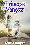 Books For Kids: Princess Vanessa (KIDS FANTASY BOOKS #9) (Books For Kids, Kids Books, Children's Books, Kids Stories, Kids Fantasy Books, Kids Mystery ... Series Books For Kids Ages 4-6, 6-8, 9-12)