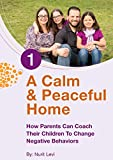 How Parents Can Coach Their Children To Change Negative Behaviors: ADHD Children :A Calm and Peaceful Home (child behavior Book 1)