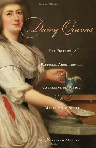 dairy-queens-the-politics-of-pastoral-architecture-from-catherine-de-medici-to-marie-antoinette-harv