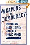 Weapons of Democracy: Propaganda, Pro...