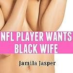 NFL Player Wants Black Wife: BWWM NFL Romance, Book 1   Jamila Jasper