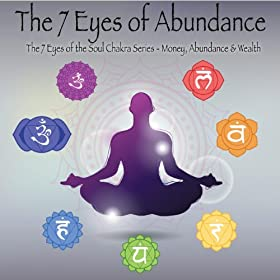 The 7 Eyes of Abundance - Chakra Series - Money, Abundance & Wealth-Binaural & Solfeggio Theta -Meditations