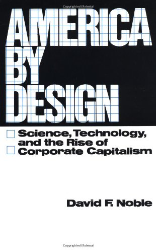 America By Design: Science, Technology, And The Rise Of Corporate Capitalism (Galaxy Books)