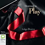 Destined to Play (       UNABRIDGED) by Indigo Bloome Narrated by Louise Crawford