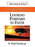 img - for Looking Forward in Faith Teacher: A Study of Hebrews (Bible Readers Series) book / textbook / text book
