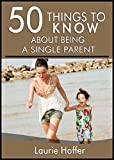 50 Things to Know About Being A Single Parent: A Humorous Evaluation Of The Idiosyncrasies of Single Parenthood