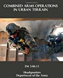 Combined Arms Operations in Urban Terrain: FM 3-06.11 (1460976851) by Army, Department of the