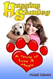 img - for Hugging Stanley: A Story of Love & Magic book / textbook / text book