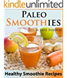 Paleo Smoothies: Healthy Smoothie Recipes Book with Over 60 Nutritious Paleo Fruit, Vegetable, Protein and Dairy Free Smoothies (Paleo Recipes: Paleo Recipes ... & Desserts Recipe Book 13) (English Edition)