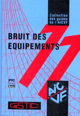 Guide AICVF n°11 Bruit des équipements, maîtriser l'acoustique des équipements techniques du bâtiment