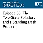 Episode 66: The Two­-State Solution, and a Standing Desk Problem | David Remnick,Khalil Shikak,Merav Michaeli,Hua Hsu,Dyan Dawson,Megan Marshall,David Haglund