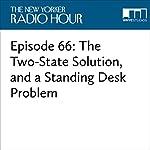 Episode 66: The Two-State Solution, and a Standing Desk Problem | David Remnick,Khalil Shikak,Merav Michaeli,Hua Hsu,Dyan Dawson,Megan Marshall,David Haglund