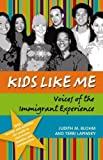 Kids Like Me: Voices of the Immigrant Experience [Paperback]