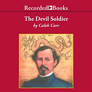 The Devil Soldier: The American Soldier of Fortune Who Became a God in China | [Caleb Carr]