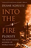 Into the Fire: Ploesti, the Most Fateful Mission of World War II (1594160775) by Schultz, Duane