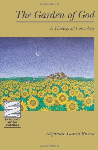 The Garden of God: A Theological Cosmology (Theology and the Sciences), Alejandro Garcia-rivera
