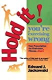 img - for Hold It! You're Exercising Wrong: Your Prescription for First-Class Fitness Fast! book / textbook / text book