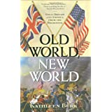 Old World, New World: Great Britain and America from the Beginning ~ Kathleen Burk