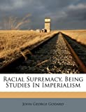 img - for Racial Supremacy, Being Studies In Imperialism book / textbook / text book