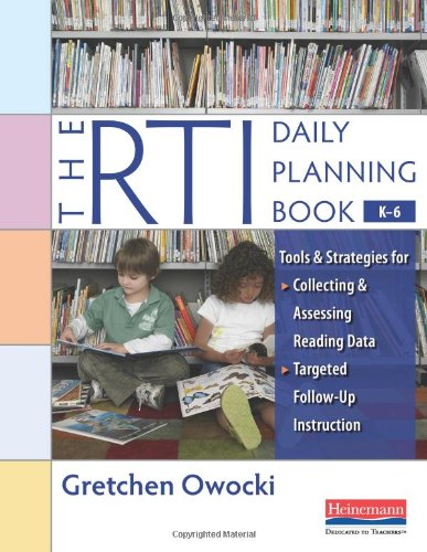 The RTI Daily Planning Book, K-6: Tools and Strategies for Collecting and Assessing Reading Data & Targeted Follow-Up Instruction, by Gret