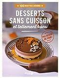 Desserts sans cuisson tellement bons - 100 recettes à dévorer...