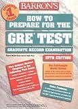 Barron's How to Prepare for the Gre: Graduate Record Examination (Barron's How to Prepare for the Gre: Graduate Record Examination (Book Only))