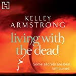 Living with the Dead (       UNABRIDGED) by Kelley Armstrong Narrated by Jennifer Woodward