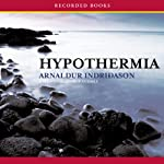 Hypothermia: A Reykjavik Thriller (       UNABRIDGED) by Arnaldur Indridason Narrated by George Guidall