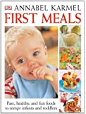 First Meals Revised: Fast, healthy, and fun foods to tempt infants and toddlers