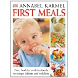 First Meals Revised: Fast, healthy, and fun foods to tempt infants and toddlers ~ Annabel Karmel