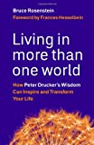 Living in More Than One World: How Peter Druckers Wisdom Can Inspire and Transform Your Life