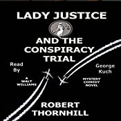 Lady Justice and the Conspiracy Trial: Lady Justice, Book 22 | [Robert Thornhill]