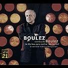 Boulez : Le marteau sans ma�tre - D�rive 1 et 2
