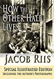 Image of How The Other Half Lives Special Illustrated Edition Including the Author's Photographs [Illustrated]