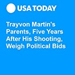 Trayvon Martin's Parents, Five Years After His Shooting, Weigh Political Bids | Susan Page