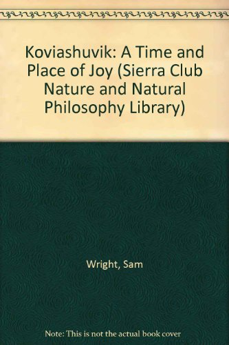 koviashuvik-a-time-and-place-of-joy-sierra-club-nature-and-natural-philosophy-library-by-sam-wright-