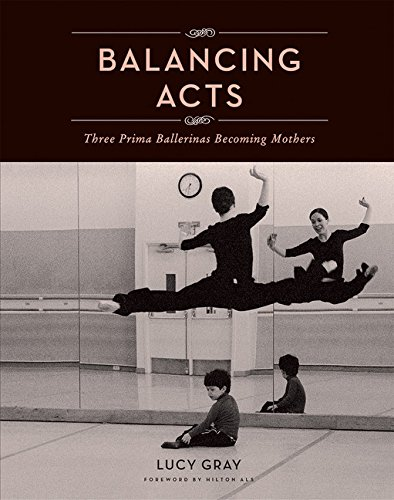 Balancing Acts : Three Prima Ballerinas Becoming Mothers