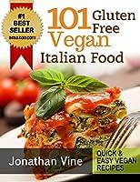 Cookbook: 101 Gluten Free Vegan Italian Recipes ( Pizzas, Pastas, Bread & Desserts) (Quick & Easy Vegan Recipes Book 3) (English Edition)