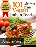 Cookbook: 101 Gluten Free Vegan Italian Recipes ( Pizzas, Pastas, Bread & Desserts) (Quick & Easy Vegan Recipes Book 3)