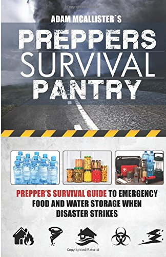 Prepper's Survival Pantry: Prepper's Survival Guide to Emergency Food and Water Storage When Disaster Strikes