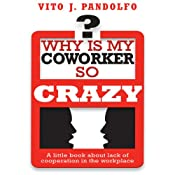 Why Is My Coworker So Crazy?: A Little Book About Lack of Cooperation in the Workplace | [Vito J. Pandolfo]