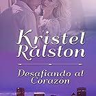 Desafiando al Corazón [Challenging the Heart] Audiobook by Kristel Ralston Narrated by Daniela Tobar