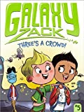 img - for Three's a Crowd! (Galaxy Zack) book / textbook / text book