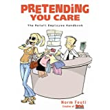 Pretending You Care: The Retail Employee Handbookby Norman Feuti