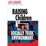 Raising Children in a Socially Toxic Environment ~ James Garbarino