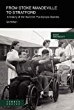 Ian Brittain From Stoke Mandeville to Stratford: A History of the Summer Paralympic Games (Sport and Society)
