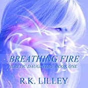 Breathing Fire: Heretic Daughters, Volume 1 | [Rebecca K. Lilley]