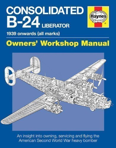 Consolidated B-24 Liberator Manual: An Insight into Owning, Servicing and Flying the American Second World War Heavy Bomber (Haynes Owners Workshop Manuals) by Graeme Douglas (2013)