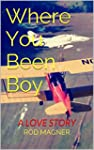 Where You Been Boy: A LOVE STORY